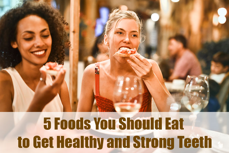 5 Foods You Should Eat to Get Healthy and Strong Teeth