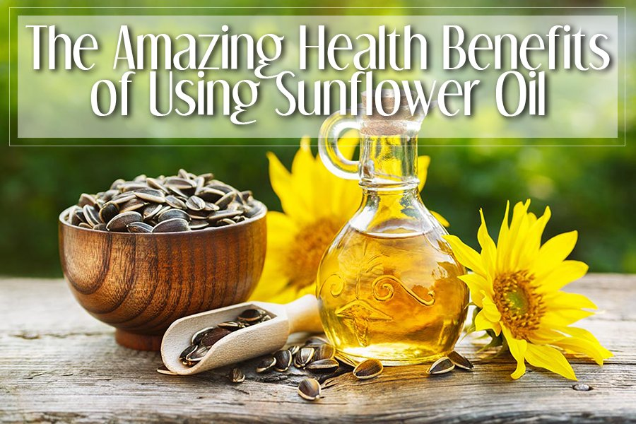 The Amazing Health Benefits Using of Sunflower Oil